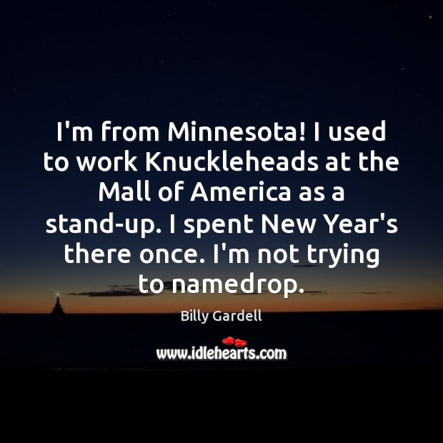 Image, I'm from Minnesota! I used to work Knuckleheads at the Mall of