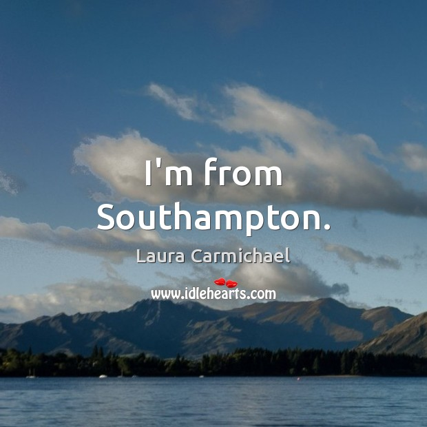 I'm from Southampton. Image
