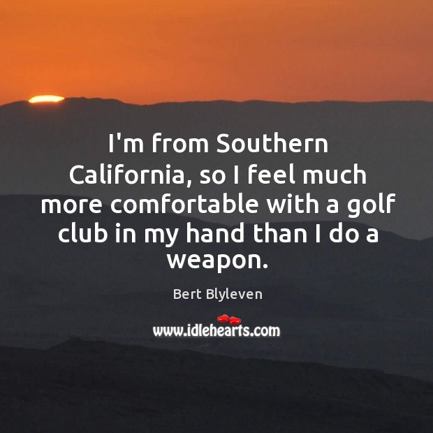 Image, I'm from Southern California, so I feel much more comfortable with a