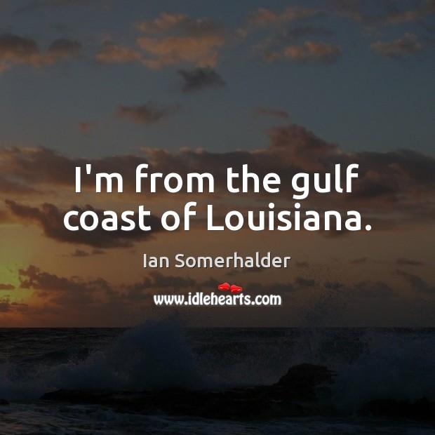 I'm from the gulf coast of Louisiana. Image