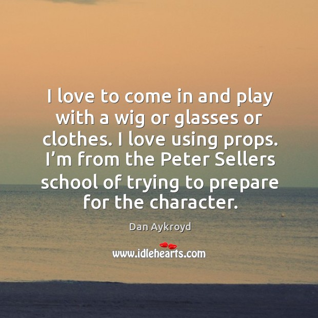Image, I'm from the peter sellers school of trying to prepare for the character.