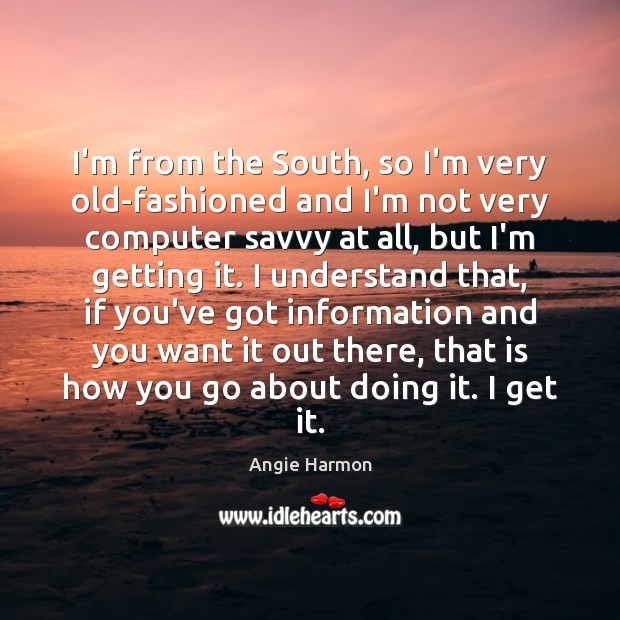 I'm from the South, so I'm very old-fashioned and I'm not very Angie Harmon Picture Quote