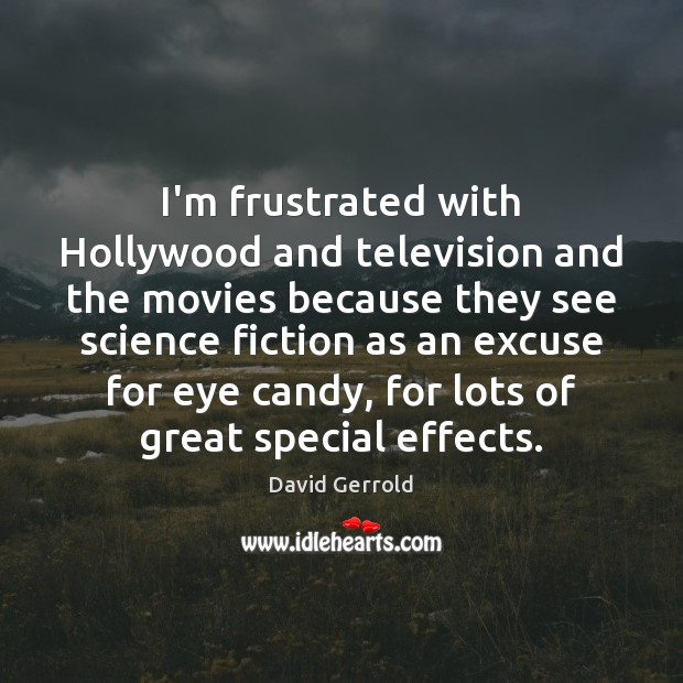 I'm frustrated with Hollywood and television and the movies because they see David Gerrold Picture Quote
