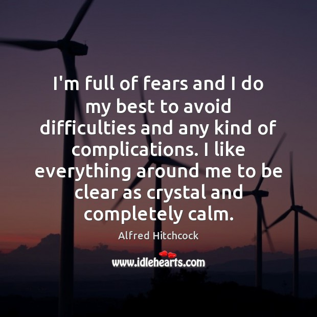 Image, I'm full of fears and I do my best to avoid difficulties