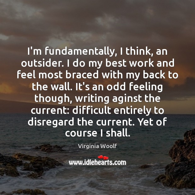 I'm fundamentally, I think, an outsider. I do my best work and Image