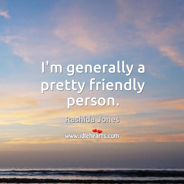 I'm generally a pretty friendly person. Image