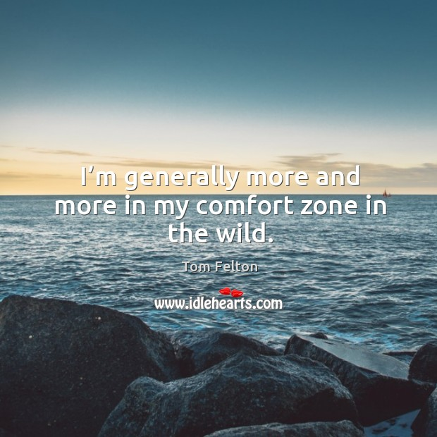 I'm generally more and more in my comfort zone in the wild. Image
