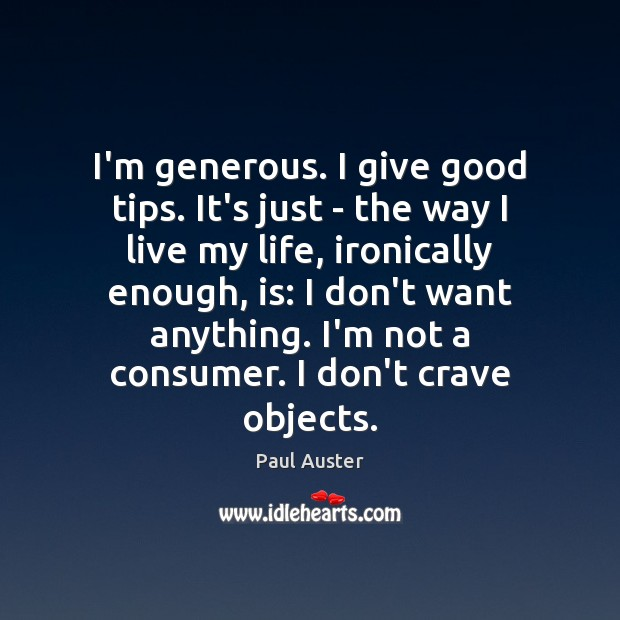 I'm generous. I give good tips. It's just – the way I Image