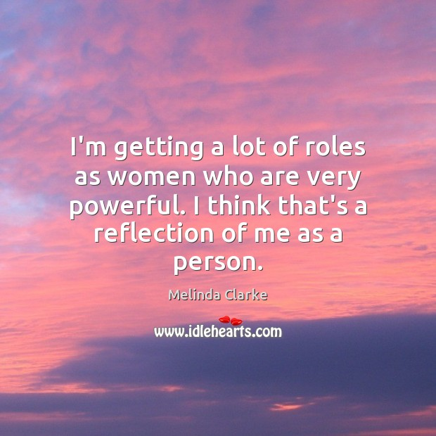 I'm getting a lot of roles as women who are very powerful. Image
