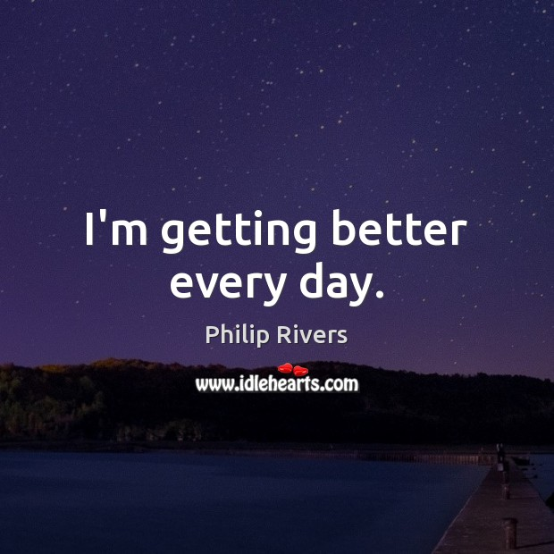 I'm getting better every day. Image