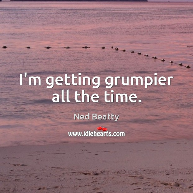 I'm getting grumpier all the time. Image