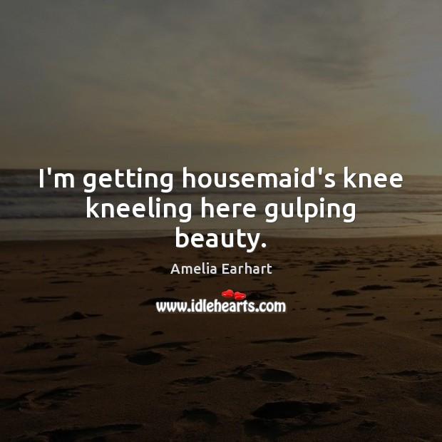I'm getting housemaid's knee kneeling here gulping beauty. Image