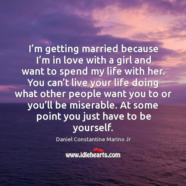 I'm getting married because I'm in love with a girl and want to spend my life with her. Image