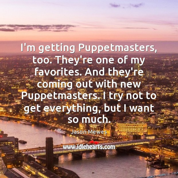 I'm getting Puppetmasters, too. They're one of my favorites. And they're coming Image
