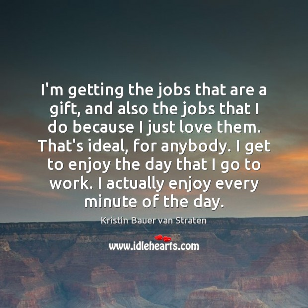 I'm getting the jobs that are a gift, and also the jobs Image
