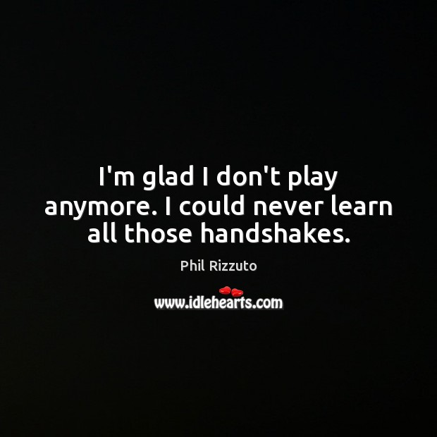 I'm glad I don't play anymore. I could never learn all those handshakes. Image