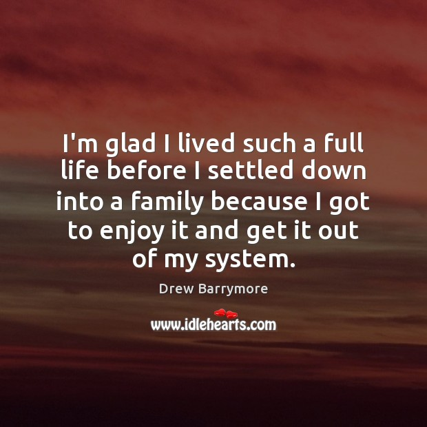 I'm glad I lived such a full life before I settled down Drew Barrymore Picture Quote