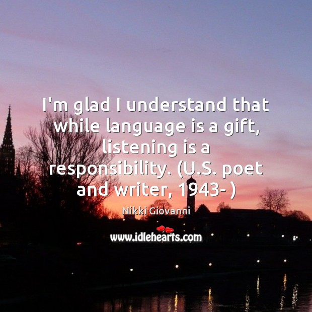 I'm glad I understand that while language is a gift, listening is Image