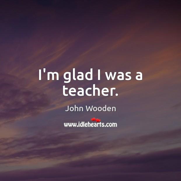 I'm glad I was a teacher. Image