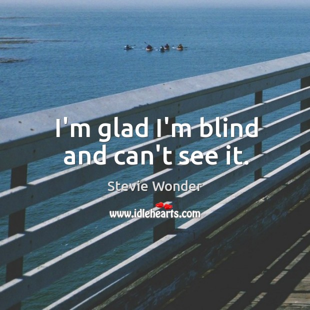Image, I'm glad I'm blind and can't see it.