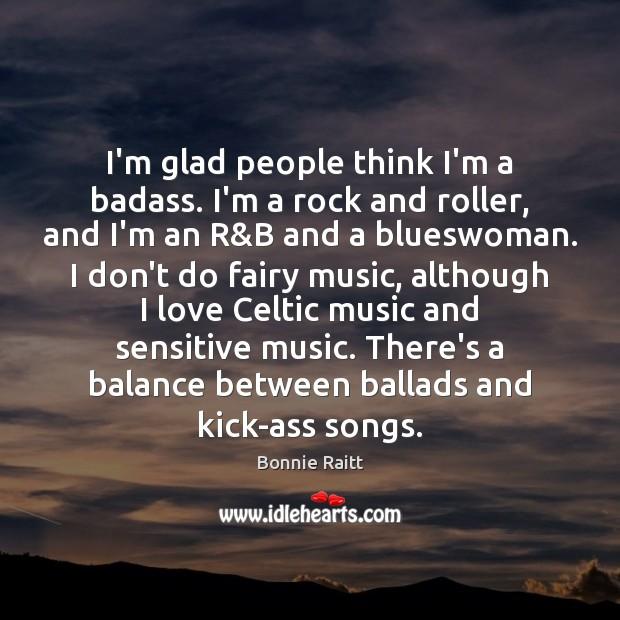 I'm glad people think I'm a badass. I'm a rock and roller, Image