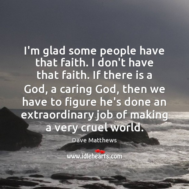 I'm glad some people have that faith. I don't have that faith. Image
