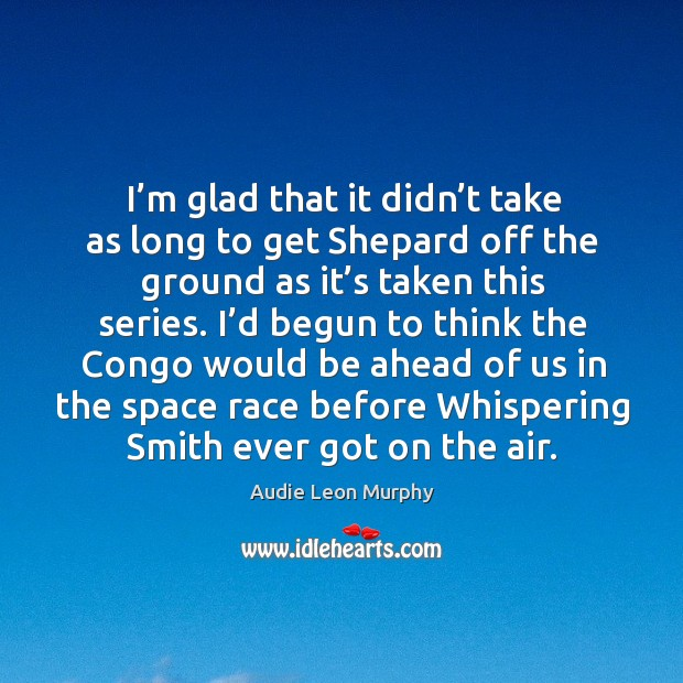 Image, I'm glad that it didn't take as long to get shepard off the ground as it's taken this series.