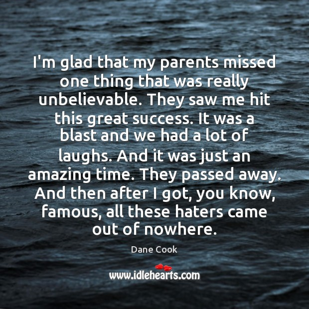 I'm glad that my parents missed one thing that was really unbelievable. Dane Cook Picture Quote