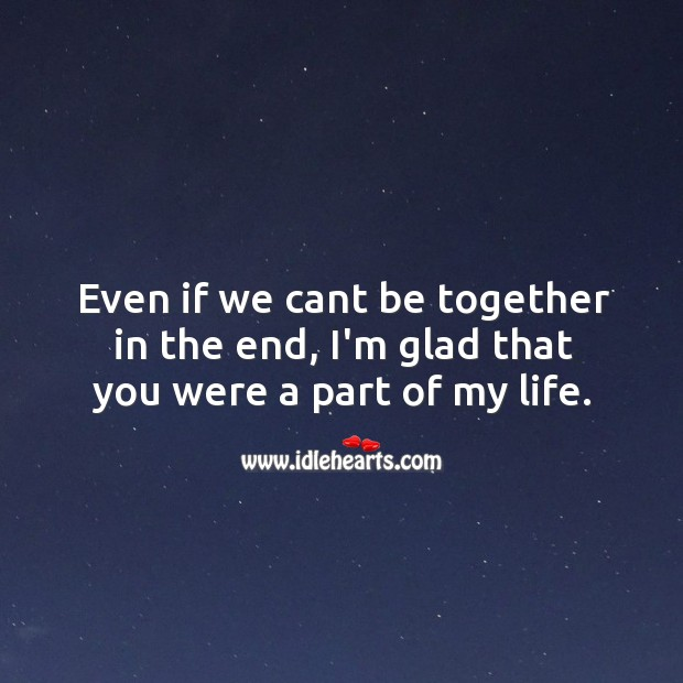 I'm glad that you were a part of my life. Broken Heart Quotes Image