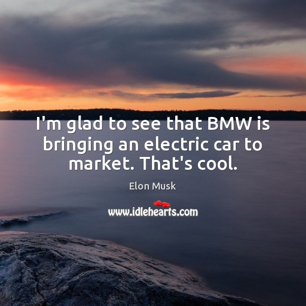Image, I'm glad to see that BMW is bringing an electric car to market. That's cool.