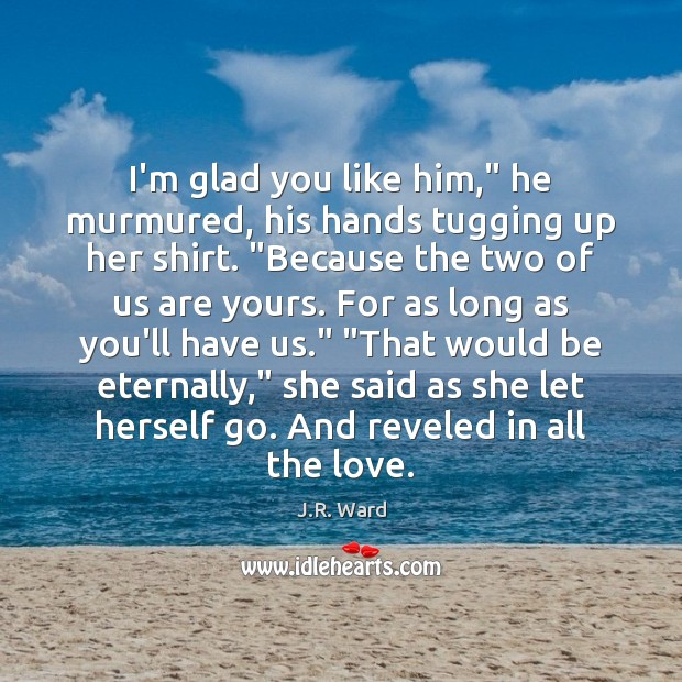 """Image, I'm glad you like him,"""" he murmured, his hands tugging up her"""
