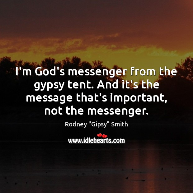 I'm God's messenger from the gypsy tent. And it's the message that's Image