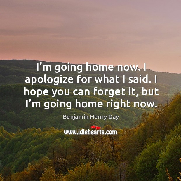 Image, I'm going home now. I apologize for what I said. I hope you can forget it, but I'm going home right now.