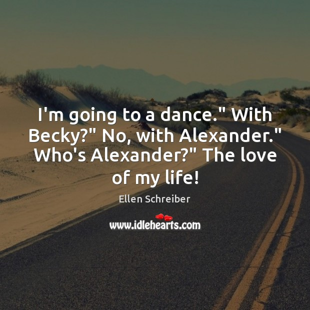 """I'm going to a dance."""" With Becky?"""" No, with Alexander."""" Who's Alexander?"""" Image"""