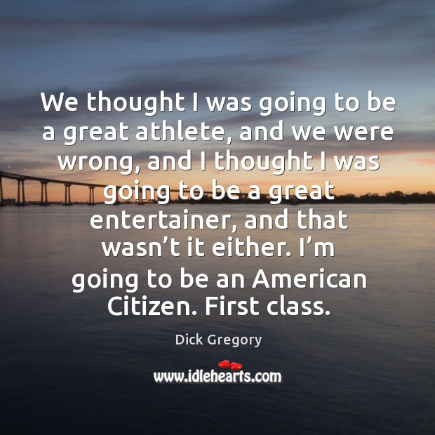 Image, I'm going to be an american citizen. First class.