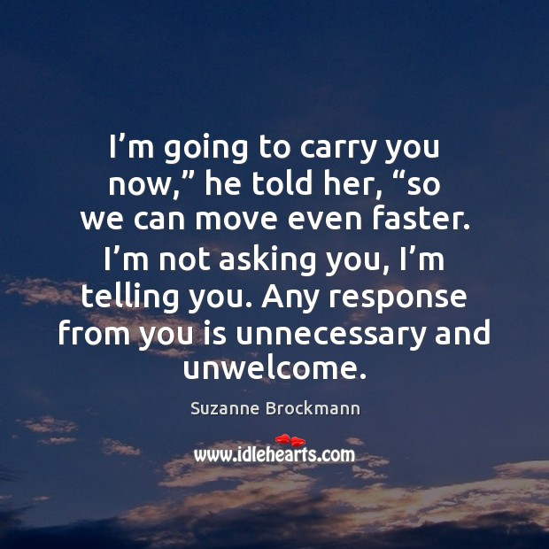 """I'm going to carry you now,"""" he told her, """"so we Image"""