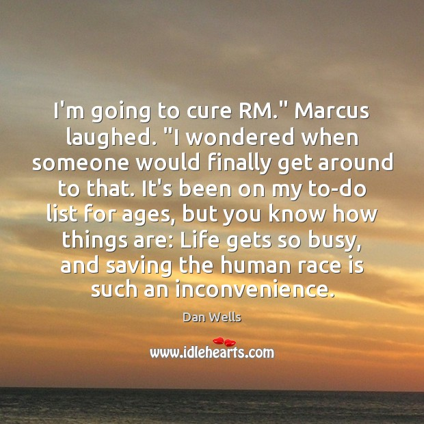 """I'm going to cure RM."""" Marcus laughed. """"I wondered when someone would Dan Wells Picture Quote"""