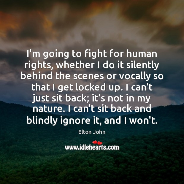 I'm going to fight for human rights, whether I do it silently Elton John Picture Quote