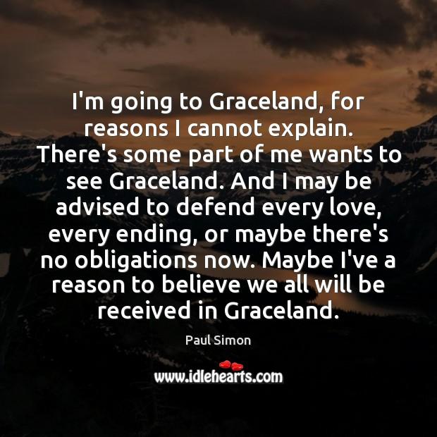I'm going to Graceland, for reasons I cannot explain. There's some part Paul Simon Picture Quote