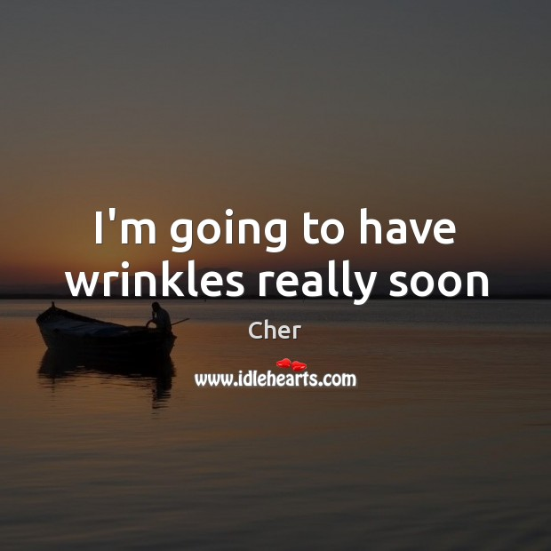 I'm going to have wrinkles really soon Image