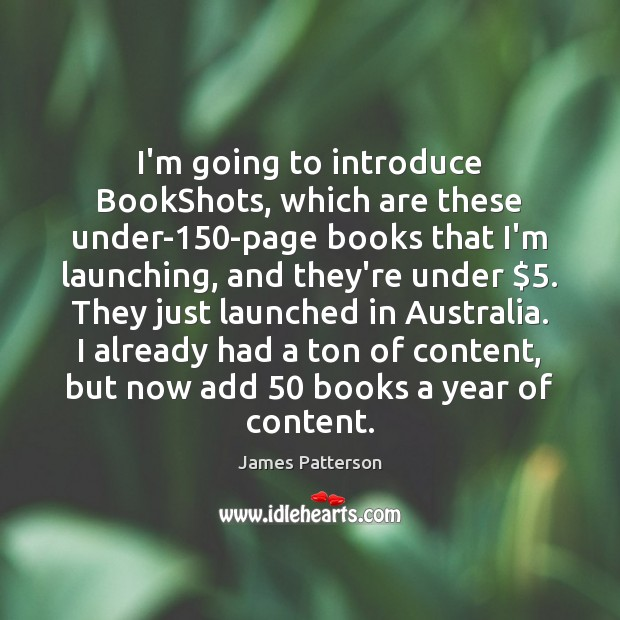 I'm going to introduce BookShots, which are these under-150-page books that James Patterson Picture Quote