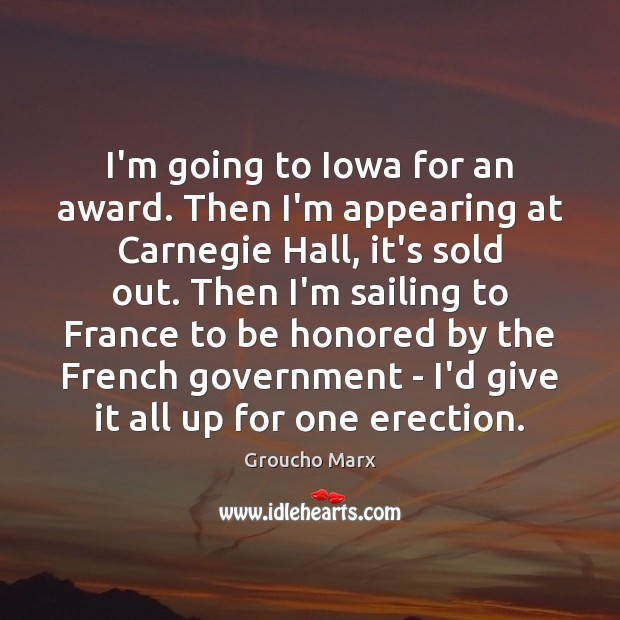 I'm going to Iowa for an award. Then I'm appearing at Carnegie Groucho Marx Picture Quote