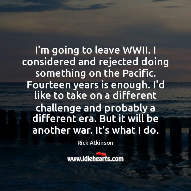 I'm going to leave WWII. I considered and rejected doing something on Image