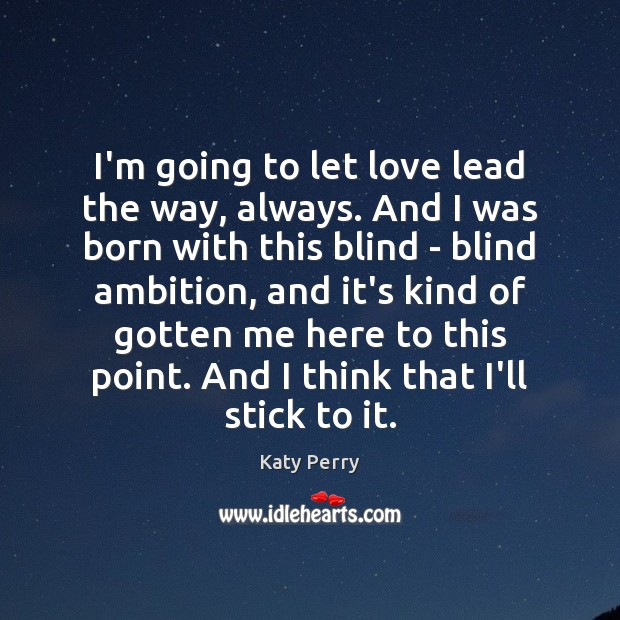 I'm going to let love lead the way, always. And I was Image