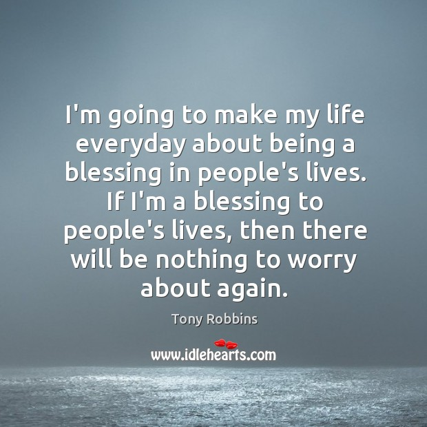 Image, I'm going to make my life everyday about being a blessing in