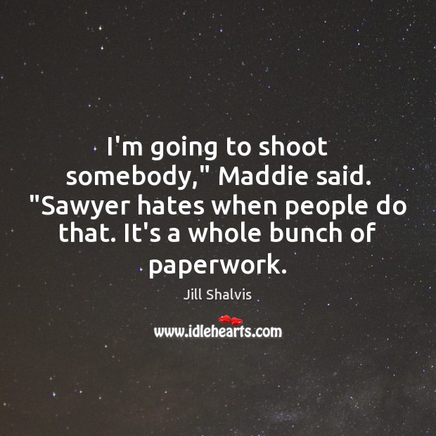 "Image, I'm going to shoot somebody,"" Maddie said. ""Sawyer hates when people do"