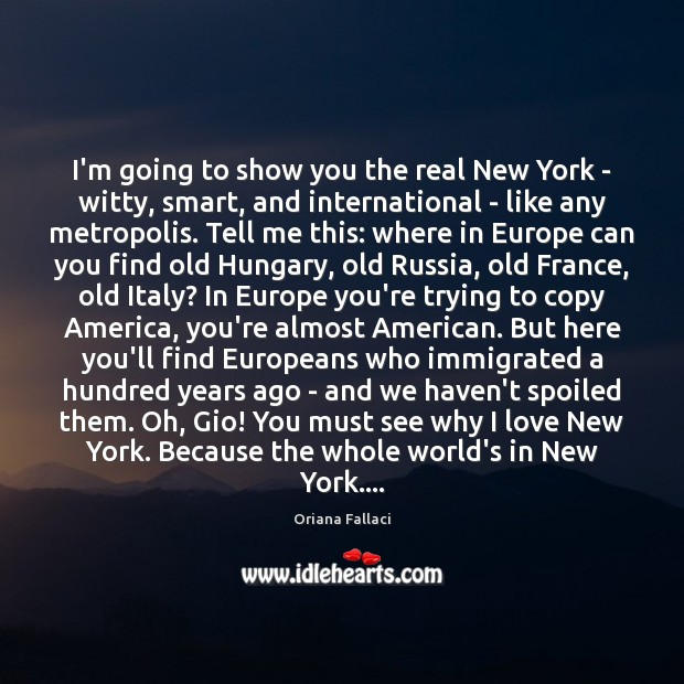 I'm going to show you the real New York – witty, smart, Oriana Fallaci Picture Quote