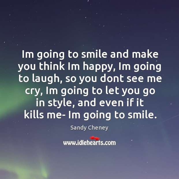 Im going to smile and make you think im happy Image