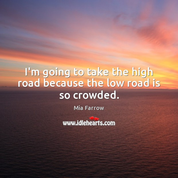 I'm going to take the high road because the low road is so crowded. Image