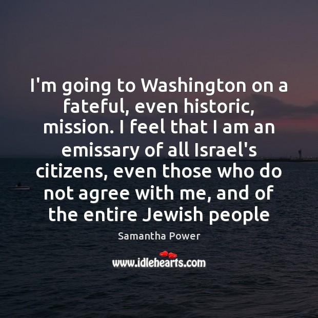 I'm going to Washington on a fateful, even historic, mission. I feel Image